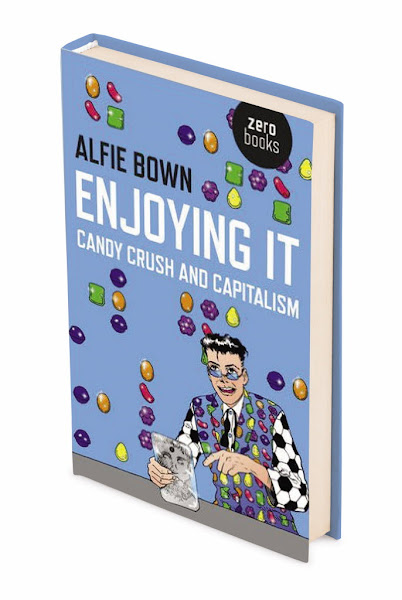 Enjoying It: Candy Crush and Capitalism by Alfie Bown - Official Website - BenjaminMadeira