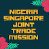 NIGERIA - SINGAPORE JOINT TRADE MISSION