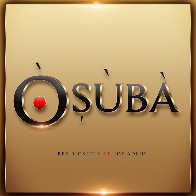 Rex Ricketts ft Joy Adejo – Osuba