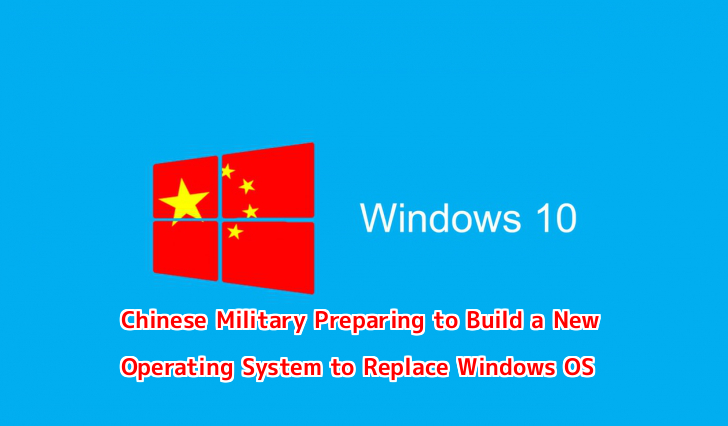Chinese Military Preparing to Build a New Operating System to Replace Windows OS – Fear of U.S Hacking