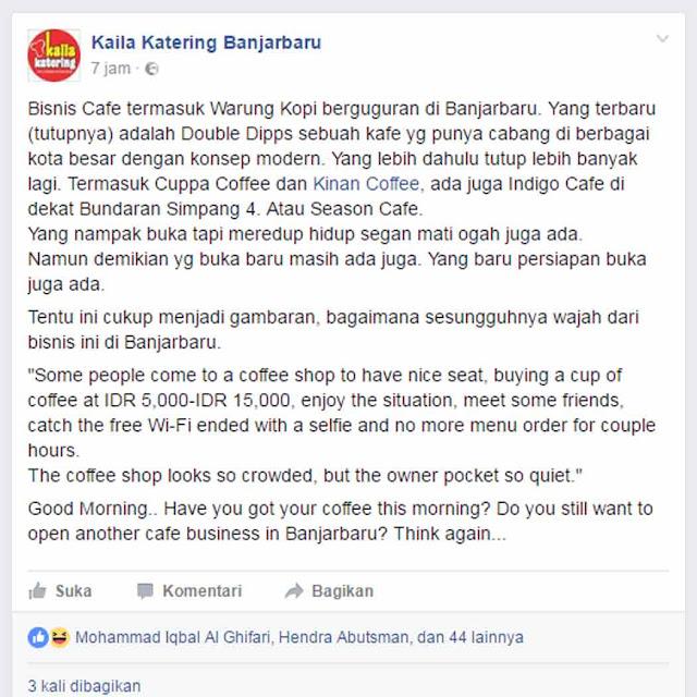 Bagi anda yang ingin membuka usaha atau bisnis cafe di Kota Banjarbaru, ada baiknya belajar dengan pengalaman pebisnis yang satu ini. Sebab, belakangan teranyata tak sedikit pengusaha yang harus jatuh batung merintis usahanya. Padahal bisnis mereka sudah memiliki cabang di beberapa kota besar di Indonesia.