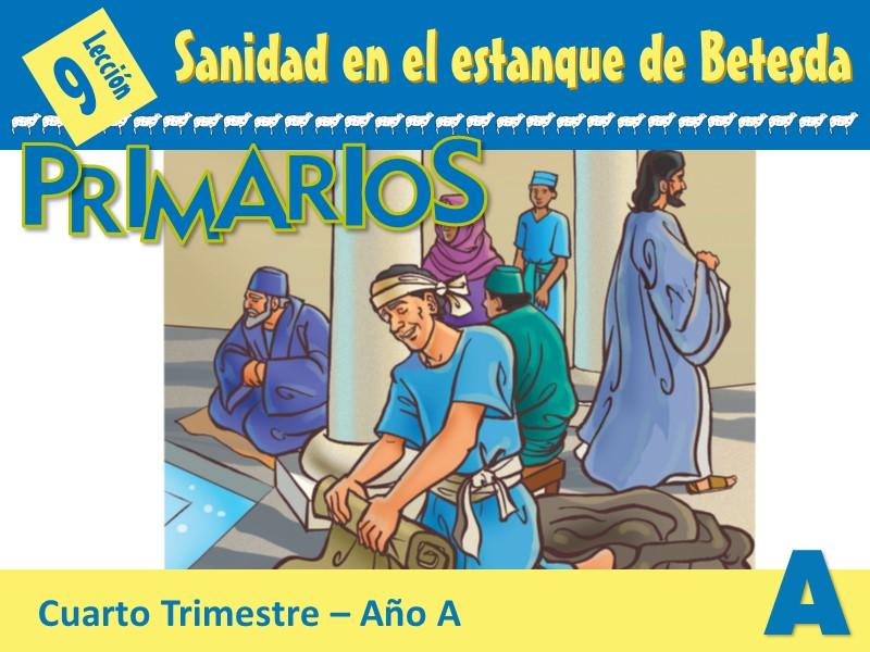 Primarios   Lección 9: Sanidad en el estanque de Betesda   4to Trimestre 2020   Año A