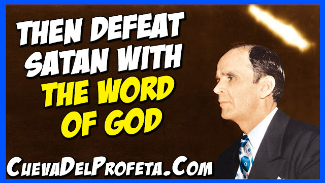 Then defeat Satan with the Word of God - William Marrion Branham Quotes