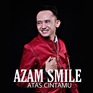 Azam Smile - Atas Cintamu MP3