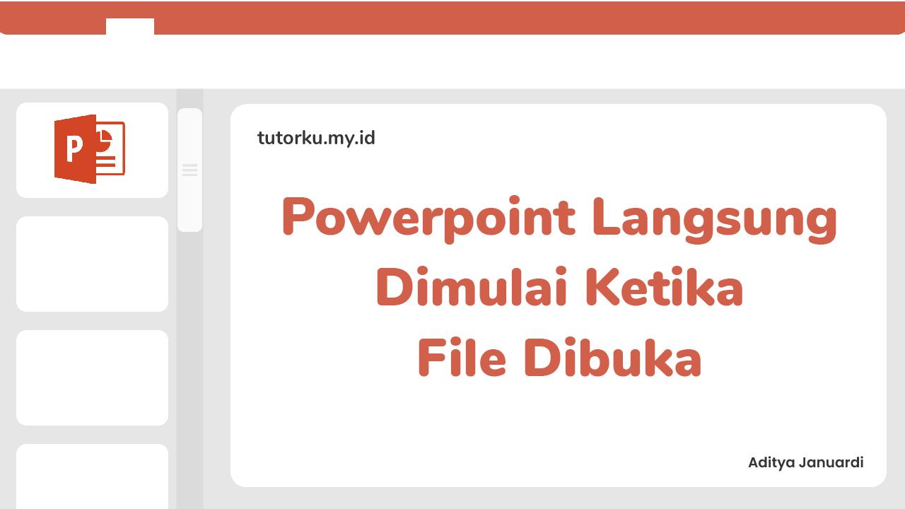 Cara Agar Slide Powerpoint Langsung Dimulai Ketika File Dibuka