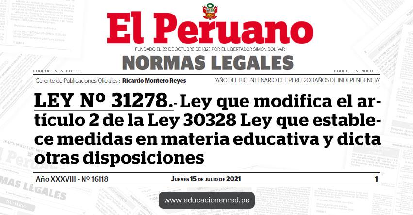 LEY Nº 31278.- Ley que modifica el artículo 2 de la Ley 30328 Ley que establece medidas en materia educativa y dicta otras disposiciones