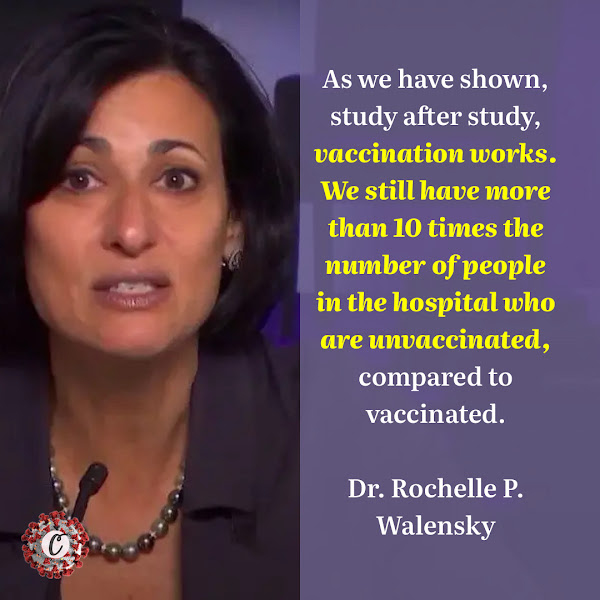 As we have shown, study after study, vaccination works. We still have more than 10 times the number of people in the hospital who are unvaccinated, compared to vaccinated. — Dr. Rochelle P. Walensky, director of the Centers for Disease Control and Prevention