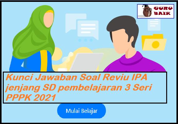 kunci jawaban reviu IPA pembelajaran 3 seri PPPK