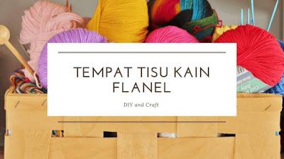 video cara membuat tempat tisu dari kain flanel