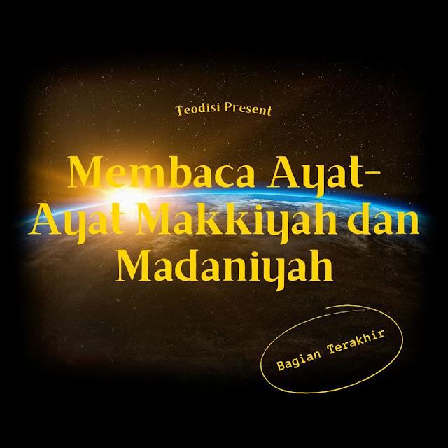 Membaca Ayat-Ayat Makkiyah dan Madaniyah (Bagian 4)