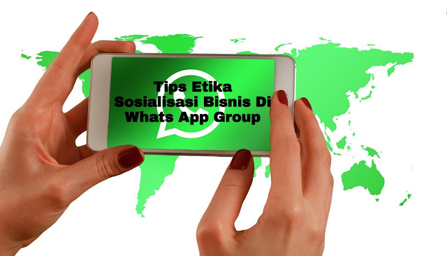 Tips Etika Sosialisasi Bisnis Di Whats App Group