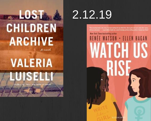 Lost Children Archive, Valeria Luiselli, Watch Us Rise, Renee Watson, Ellen Hagan