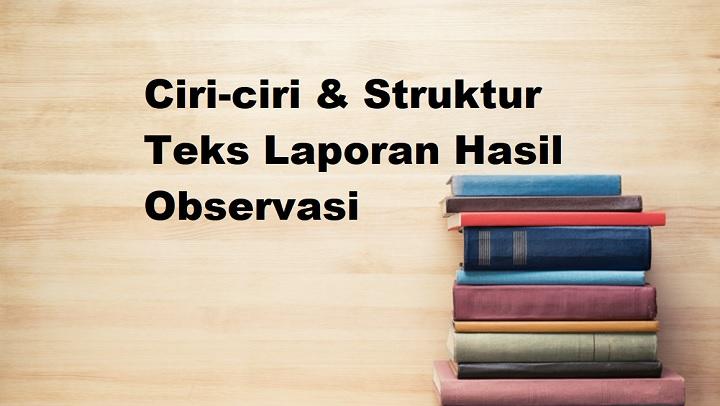 Ciri Ciri Struktur Teks Laporan Hasil Observasi Informasi Pendidikan