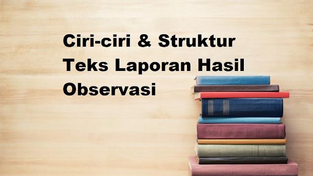 Ciri-ciri & Struktur Teks Laporan Hasil Observasi