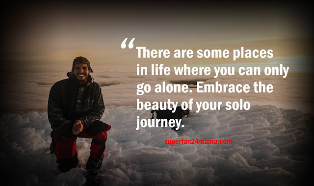 There are some places in life where you can only go alone. Embrace the beauty of your solo journey.