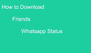 How to download friends WhatsApp status