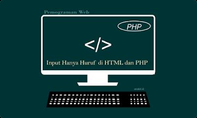 membuat form input hanya menerima inputan huruf saja di html dan php, sehingga form input tidak bisa di masukkan angka