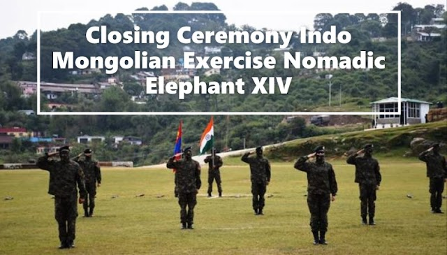 Closing Ceremony: 14th edition of Indo-Mongolian Joint Exercise Nomadic Elephant 2019