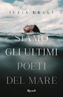 Siamo gli ultimi poeti del mare di Julia Drake Rizzoli