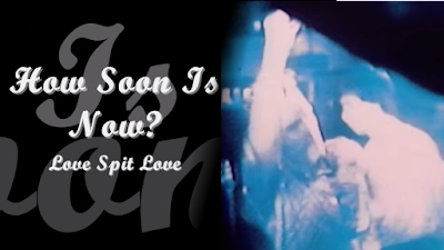 Musica: How Soon Is Now - The Smiths o i Love Spit Love