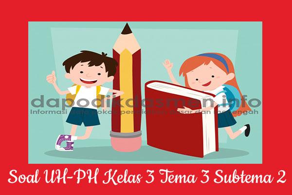 Soal UH PH Kelas 3 Tema 3 Subtema 2 Kurikulum 2013