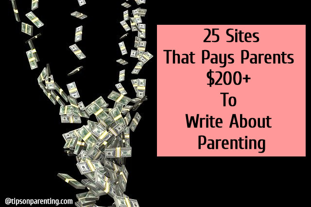 25 Sites That Pays Parents $200+ to Write About Parenting