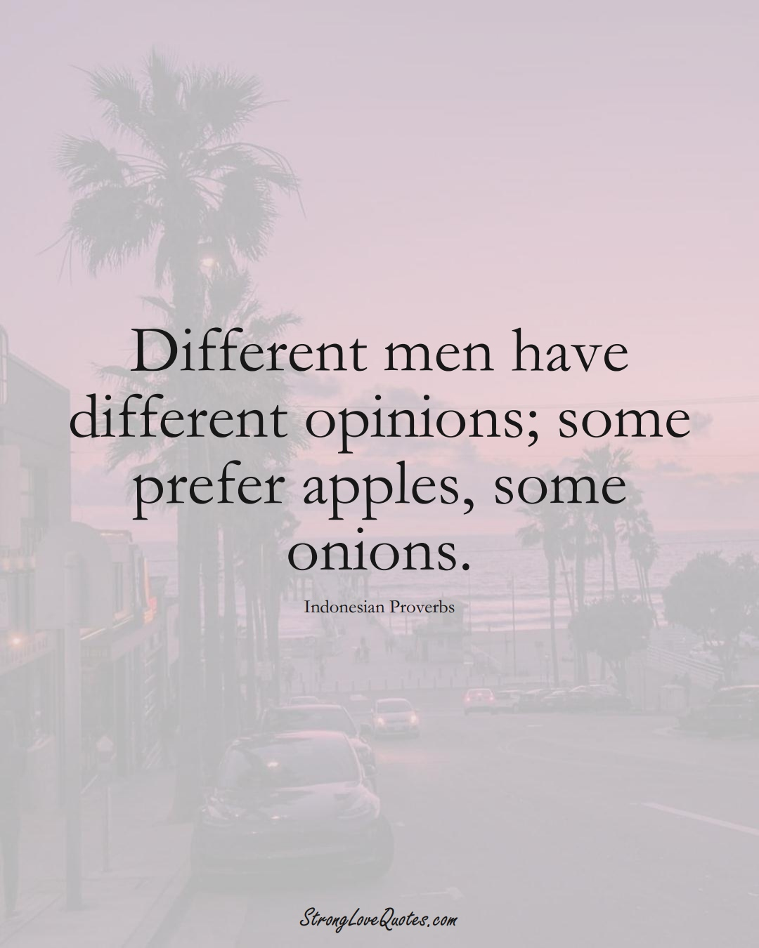Different men have different opinions; some prefer apples, some onions. (Indonesian Sayings);  #AsianSayings