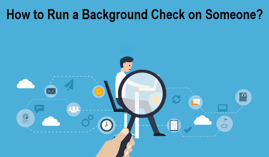 How to Run a Background Check on Someone