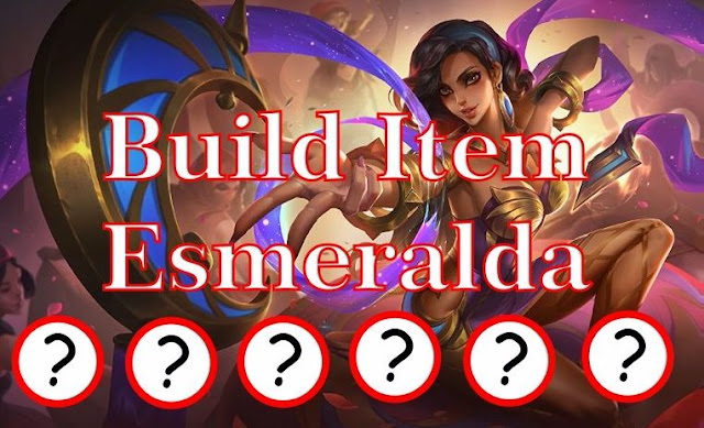 3 Build Item Esmeralda Mobile Legends Teraskit, Tanker Ok, Mage Juga OP