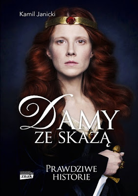 """Chcesz poznać Rychezę? Kobietę, która dała Polsce koronę? Nowa książka Kamila Janickiego """"Damy ze skazą""""."""