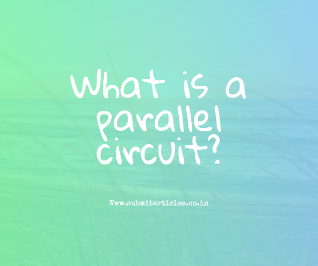 What is a parallel circuit?
