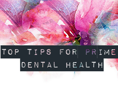 Top Tips For Prime Dental Health