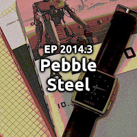 EP2014.3 Pebble Steel e Pebble OS