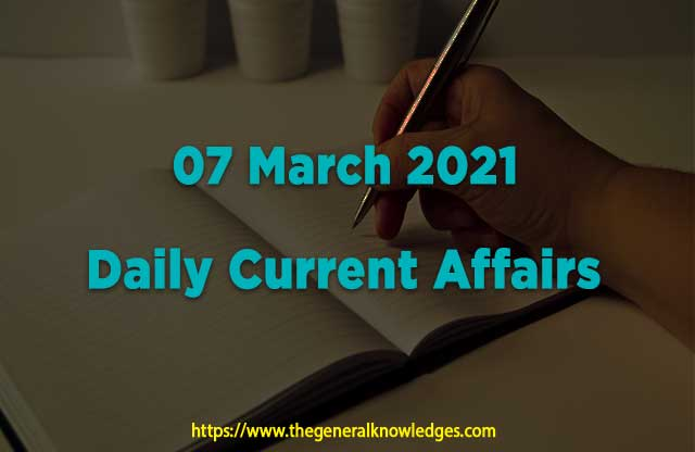 07 March 2021 Current Affairs Question and Answers in Hindi