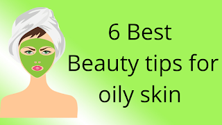 6 Best Beauty tips for oily skin