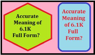 6.1K Full Form