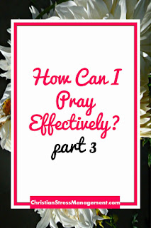 How can I pray effectively part 3