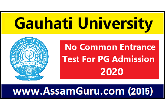 Gauhati University  No Common Entrance Test For PG Admission 2020