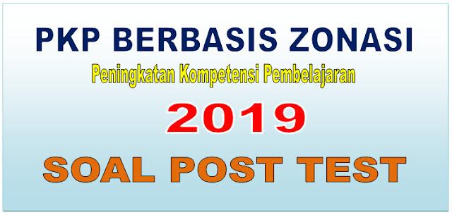 SOAL POST TES PKP BERBASIS ZONASI TAHUN 2019 - DOWNLOAD