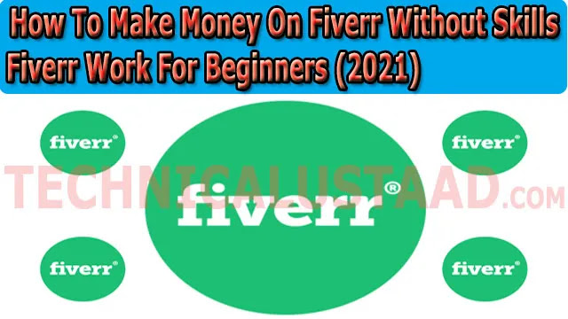 How To Make Money On Fiverr Without Skills -  Fiverr Work For Beginners (2021)