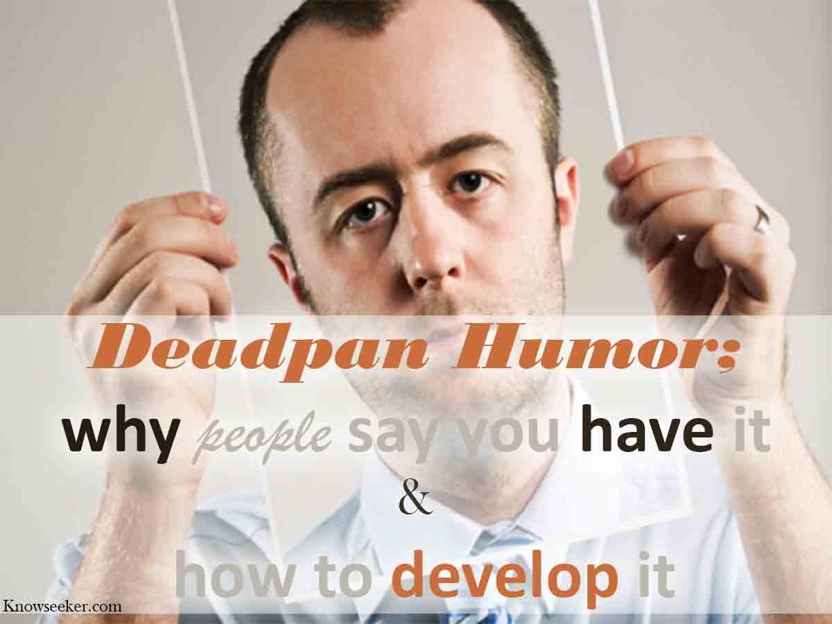 Deadpan humor - dry humor