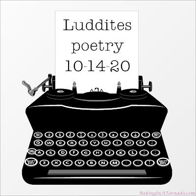 Luddites, a monthly poetry challenge based on a theme. | Graphic designed by and property of www.BakingInATornado.com | #MyGraphics #poetry
