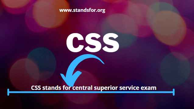 CSS-CSS stands for central superior service exam