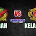 Live Streaming Kedah vs Kelantan