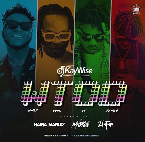 DJ kaywise - 'What Type Of Dance' ft. Mayorkun, Zlatan ibile & Naira Marley