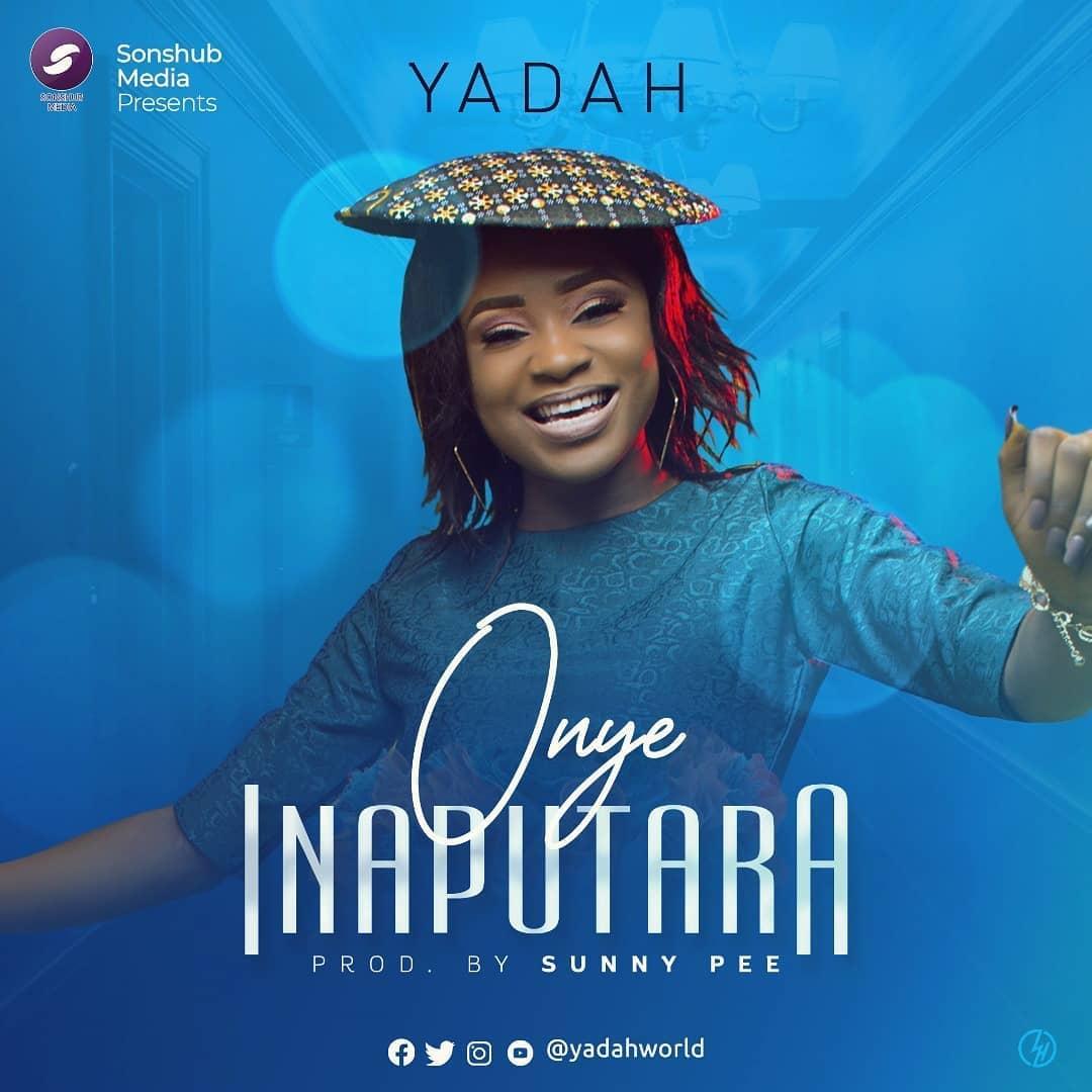 Yadah - Onye Inaputara Lyrics & Mp3 Download