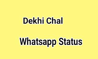 Dekhi Chal Whatsapp status