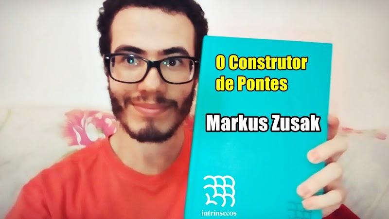 Hora de Ler: O Construtor de pontes - Markus Zusak