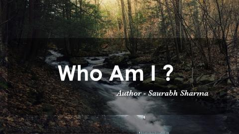 Who Am I ? What is Self Realization ? - Saurabh Sharma