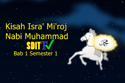 Kisah Isra' Mi'roj Nabi Muhammad SAW - Materi PAI dan Budi Pekerti (PAdBP) kelas 3 Semester 1